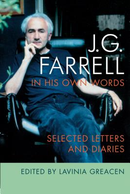 J.G. Farrell in His Own Words: Selected Letters and Diaries - Greacen, Lavinia (Editor), and Banville, John (Foreword by)