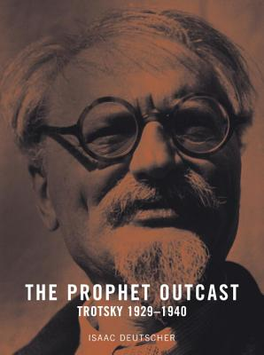 The Prophet Outcast: Trotsky: 1929-1940 - Deutscher, Isaac