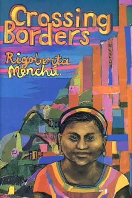 Crossing Borders - Menchu, Rigoberta, and Wright, Ann (Editor)
