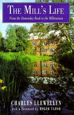 The Mill's Life - Llewelyn, Charles, and Tabor, Roger (Foreword by)