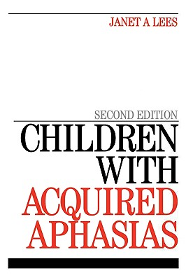 Children with Acquired Aphasias - Lees, Janet