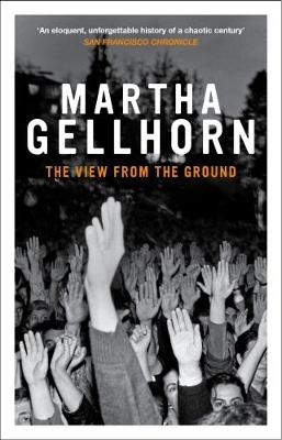The View from the Ground - Gellhorn, Martha