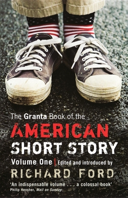 The Granta Book of the American Short Story, Volume 1 - Ford, Richard (Editor)