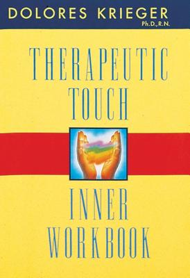 Therapeutic Touch Inner Workbook - Krieger, Delores, and Krieger, Dolores, Ph.D., and Brieger, Dolores