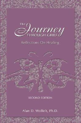The Journey Through Grief: Reflections on Healing - Wolfelt, Alan D, Dr., PhD, CT