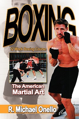 Boxing: The American Martial Art: A 12 Week Boxing Course - Onello, R Michael