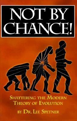 Not by Chance!: Shattering the Modern Theory of Evolution - Spetner, Lee M, Ph.D.