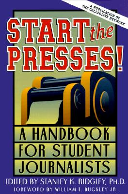 Start the Presses!: A Handbook for Student Journalists - Ridgley, Stanley K (Introduction by), and Buckley, William F, Jr. (Foreword by), and Wynne, Wesley David (Editor)