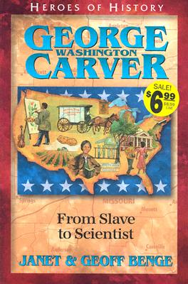 George Washington Carver: From Slave to Scientist - Benge, Janet, and Benge, Geoff