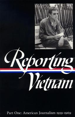 Reporting Vietnam Part One: American Journalism 1959-1969 - Library of America (Editor), and Bates, Milton J (Compiled by), and Lichty, Lawrence (Compiled by)