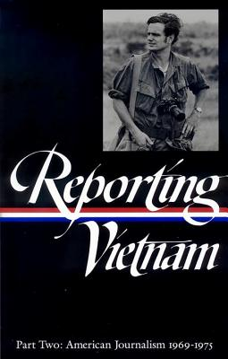 Reporting Vietnam Part Two: American Journalism 1969-1975 - Library of America (Editor), and Bates, Milton J (Compiled by), and Lichty, Lawrence (Compiled by)