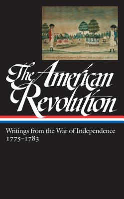 American Revolution: Writings from the War of Independence - Various, and Rhodehamel, John H (Editor)