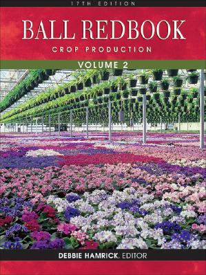 Ball Redbook, Volume 2: Crop Production: 17th Edition - Hamrick, Debbie (Editor), and Beytes, Chris
