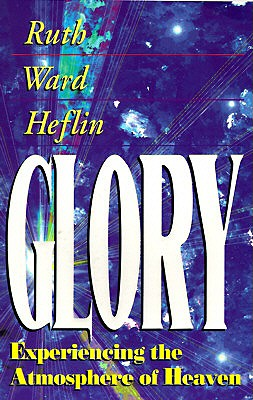 Glory: Experiencing the Atmosphere of Heaven - Heflin, Ruth Ward