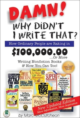 Damn! Why Didn't I Write That?: How Ordinary People Are Raking in $100,000.00... or More Writing Nonfiction Books & How You Can Too! - McCutcheon, Marc