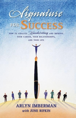 Signature for Success: How to Analyze Handwriting and Improve Your Career, Your Relationships, and Your Life - Imberman, Arlyn J, and Rifkin, June