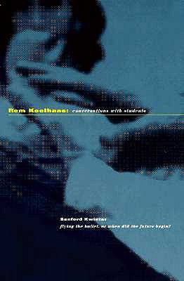 Rem Koolhaas:: Conversations with Students - Rice University, and Koolhaas, Rem, and Princeton Architectural Press