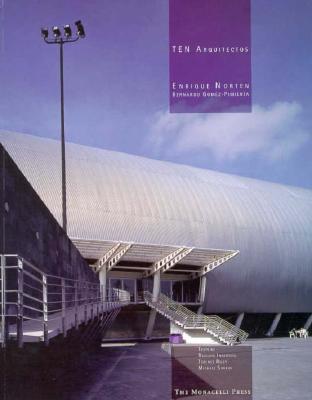 Ten Arquitectos: Enrique Norten and Bernardo Gomez-Pimienta - Norten, Enrique, and Gomez-Pimiento, Bernardo, and Gomez-Pimienta, Bernardo