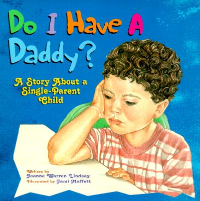 Do I Have a Daddy?: A Story about a Single-Parent Child - Lindsay, Jeanne Warren