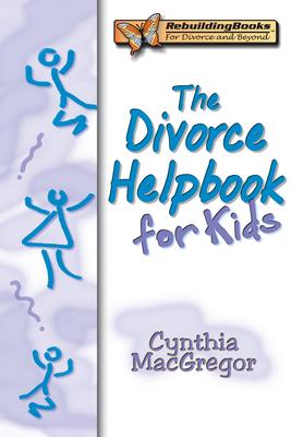 The Divorce Helpbook for Kids - MacGregor, Cynthia