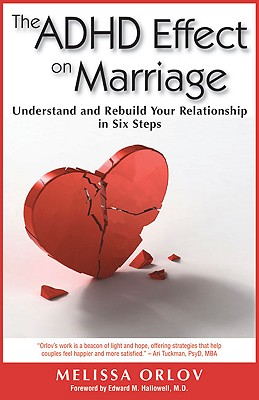 The ADHD Effect on Marriage: Understand and Rebuild Your Relationship in Six Steps - Orlov, Melissa C