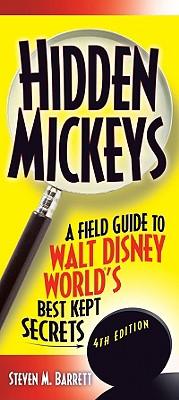 Hidden Mickeys: A Field Guide to Walt Disney World's Best Kept Secrets - Barrett, Steven M