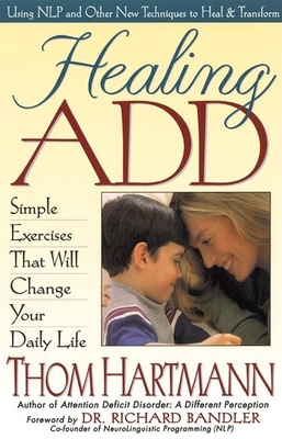 Healing Add: Simple Exercises That Will Change Your Daily Life - Hartmann, Thom, and Hartmann, and Bandler, Richard, Dr. (Foreword by)