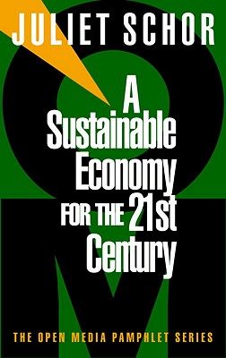 A Sustainable Economy for the 21st Century - Schor, Juliet B, Ms.
