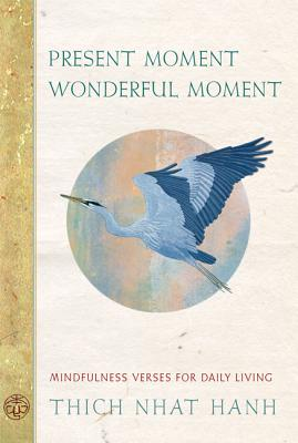 Present Moment Wonderful Moment: Mindfulness Verses for Daily Living - Hanh, Thich Nhat