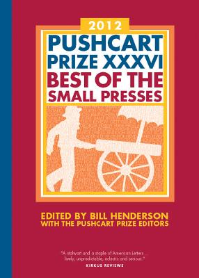 The Pushcart Prize XXXVI: Best of the Small Presses - Henderson, Bill (Editor), and The Pushcart Prize (Editor)