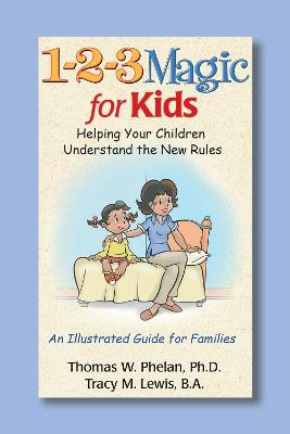 1-2-3 Magic for Kids: Helping Your Children Understand the New Rules - Phelan, Thomas W, PhD, and Lewis, Tracy M