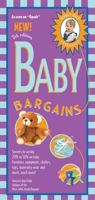 Baby Bargains: Secrets to Saving 20% to 50% on Baby Furinture, Equipment, Clothes, Toys, Maternity Wear and Much, Much More! - Fields, Denise, and Fields, Alan