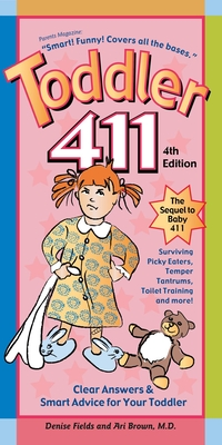 Toddler 411: Clear Answers & Smart Advice for Your Toddler - Fields, Denise, and Brown, Ari, M.D.
