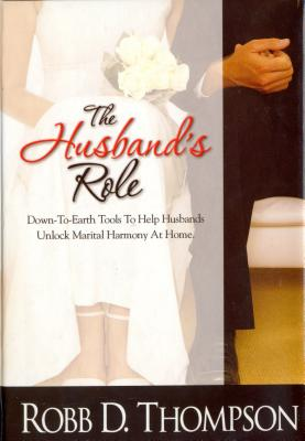 The Husband's Role: Down-To-Earth Tools to Help Husbands Unlock Marital Harmony at Home - Thompson, Robb, Dr.