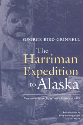 The Harriman Expedition to Alaska: Encountering the Tlingit and Eskimo in 1899 - Grinnell, George Bird, and Burroughs, Polly (Introduction by), and Wyatt, Victoria (Introduction by)
