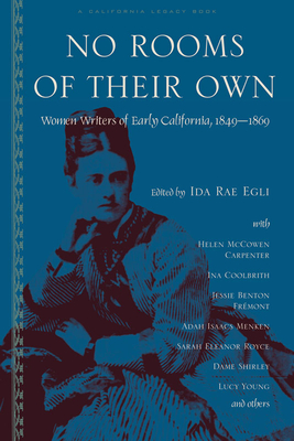 No Rooms of Their Own: Women Writers of Early California - Egli, Ida Rae (Editor)