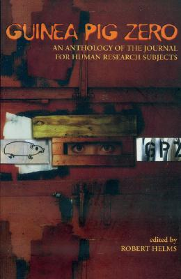 Guinea Pig Zero: An Anthology of the Journal for Human Research Subjects - Helms, Robert (Editor)