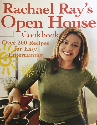 Rachael Ray's Open House Cookbook: Over 200 Recipes for Easy Entertaining - Ray, Rachael