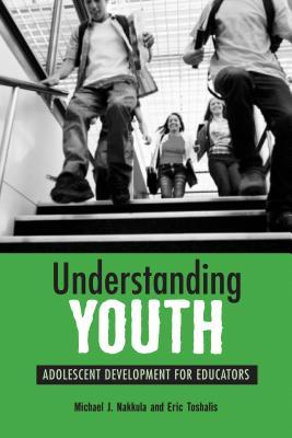 Understanding Youth: Adolescent Development for Educators - Nakkula, Michael J