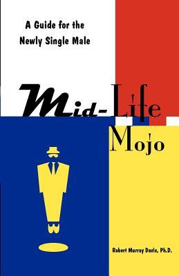 Mid-Life Mojo - Davis, Robert Murray