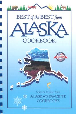 Best of the Best from Alaska Cookbook: Selected Recipes from Alaska's Favorite Cookbooks - McKee, Gwen (Editor), and Moseley, Barbara (Editor), and England, Tupper (Illustrator)