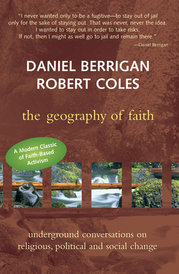 Geography of Faith: Underground Conversations on Religious, Political and Social Change - Coles, Robert, M.D., and Berrigan, Daniel, S.J., and Berrigan, Daniel