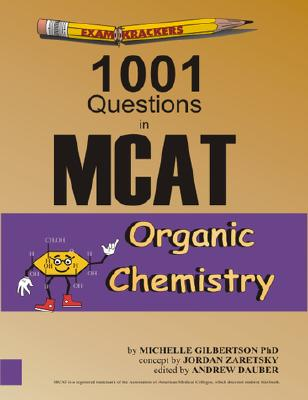 Examkrackers 1001 Questions in MCAT Organic Chemistry - Gilbertson, Michelle, Dr., and Zaretsky, Jordan, and Dauber, Andrew (Editor)