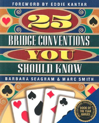 25 Bridge Conventions You Should Know - Seagram, Barbara, and Smith, Marc, and Kantar, Eddie (Foreword by)