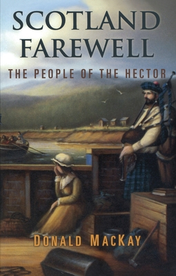 Scotland Farewell: The People of the Hector - MacKay, Donald