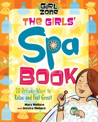 The Girls' Spa Book: 20 Dreamy Ways to Relax and Feel Great - Wallace, Jessica, and Wallace, Mary