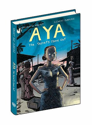 Aya: The Secrets Come Out - Abouet, Marguerite, and Oubrerie, Clement