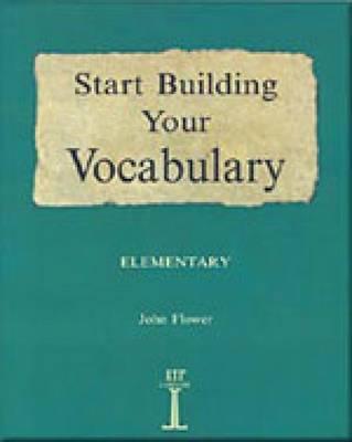 Start Building Your Vocabulary: Elementary - Flower, John