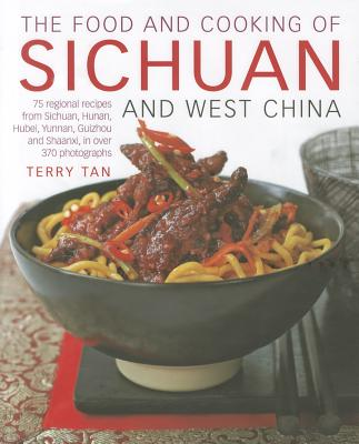 The Food and Cooking of Sichuan and West China - Tan, Terry