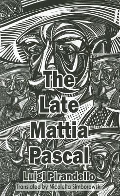 The Late Mattia Pascal - Pirandello, Luigi, and Simborowski, Nicoletta (Translated by)